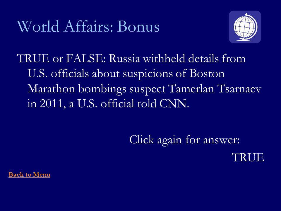 World Affairs: Bonus TRUE or FALSE: Russia withheld details from U.S.
