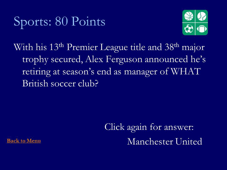 Sports: 80 Points With his 13 th Premier League title and 38 th major trophy secured, Alex Ferguson announced hes retiring at seasons end as manager of WHAT British soccer club.