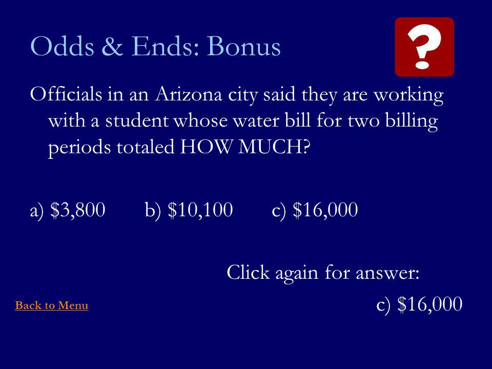 Odds & Ends: Bonus Officials in an Arizona city said they are working with a student whose water bill for two billing periods totaled HOW MUCH.