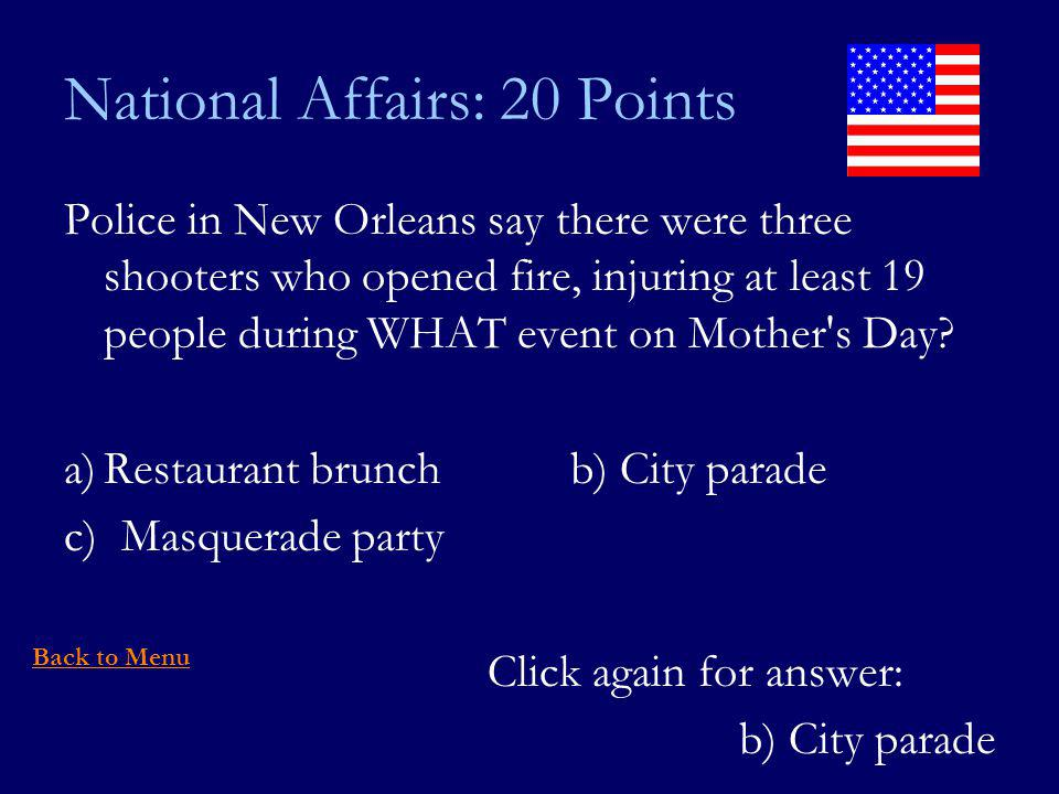 National Affairs: 20 Points Police in New Orleans say there were three shooters who opened fire, injuring at least 19 people during WHAT event on Mother s Day.