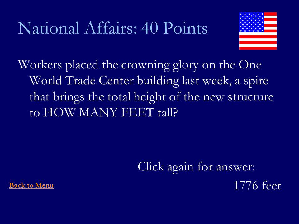 National Affairs: 40 Points Workers placed the crowning glory on the One World Trade Center building last week, a spire that brings the total height of the new structure to HOW MANY FEET tall.