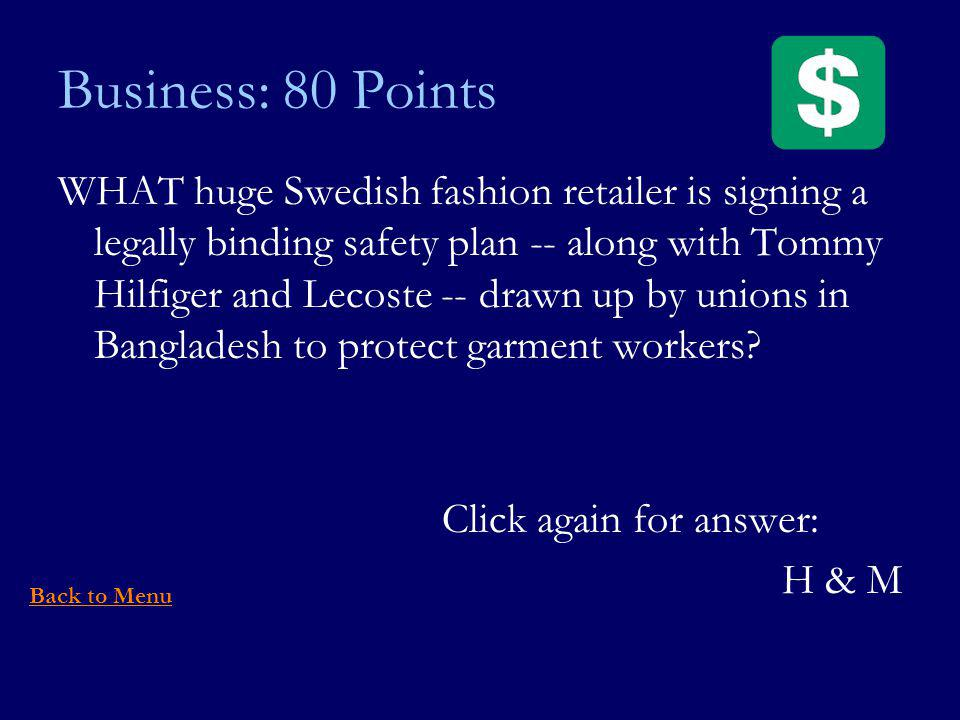Business: 80 Points WHAT huge Swedish fashion retailer is signing a legally binding safety plan -- along with Tommy Hilfiger and Lecoste -- drawn up by unions in Bangladesh to protect garment workers.