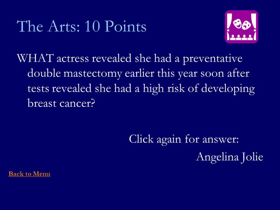 The Arts: 10 Points WHAT actress revealed she had a preventative double mastectomy earlier this year soon after tests revealed she had a high risk of developing breast cancer.