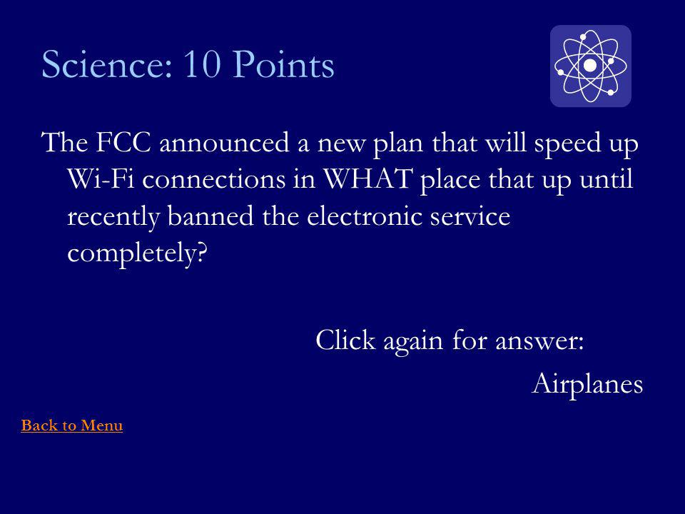 Science: 10 Points The FCC announced a new plan that will speed up Wi-Fi connections in WHAT place that up until recently banned the electronic service completely.