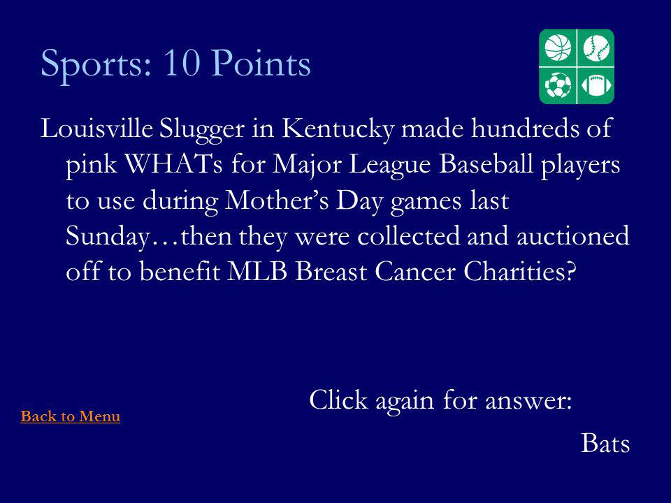 Sports: 10 Points Louisville Slugger in Kentucky made hundreds of pink WHATs for Major League Baseball players to use during Mothers Day games last Sunday…then they were collected and auctioned off to benefit MLB Breast Cancer Charities.