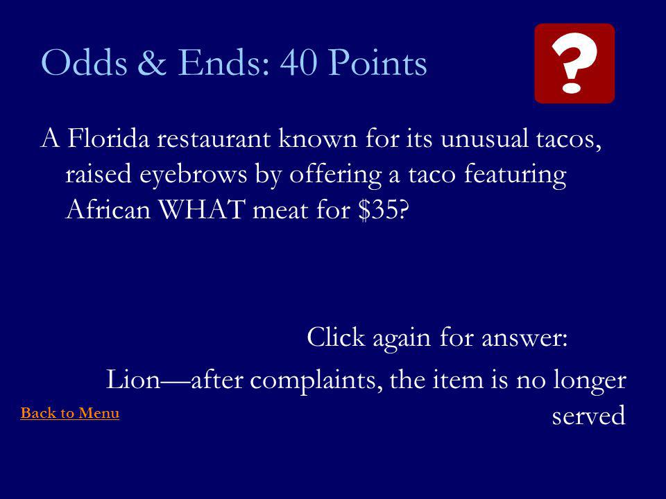 Odds & Ends: 40 Points A Florida restaurant known for its unusual tacos, raised eyebrows by offering a taco featuring African WHAT meat for $35.