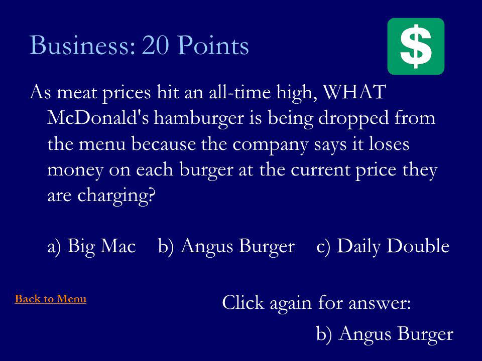 Business: 20 Points As meat prices hit an all-time high, WHAT McDonald s hamburger is being dropped from the menu because the company says it loses money on each burger at the current price they are charging.
