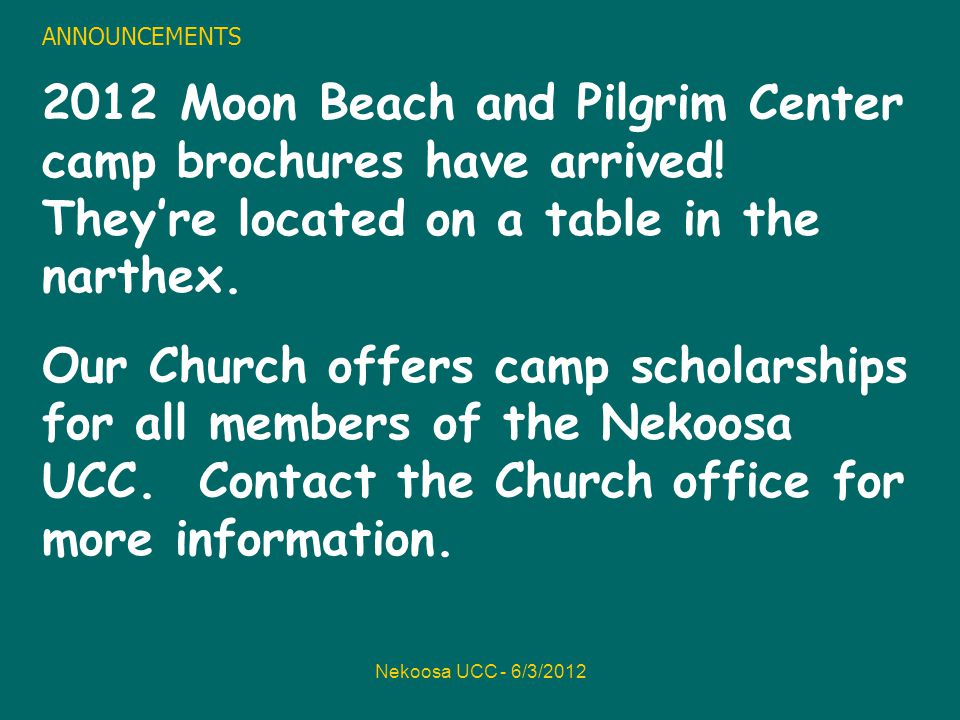 Nekoosa UCC - 6/3/2012 ANNOUNCEMENTS 2012 Moon Beach and Pilgrim Center camp brochures have arrived.