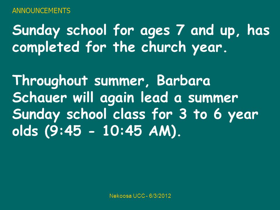 Nekoosa UCC - 6/3/2012 ANNOUNCEMENTS Sunday school for ages 7 and up, has completed for the church year.