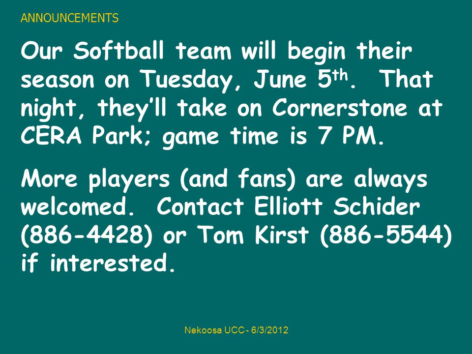 Nekoosa UCC - 6/3/2012 ANNOUNCEMENTS Our Softball team will begin their season on Tuesday, June 5 th.