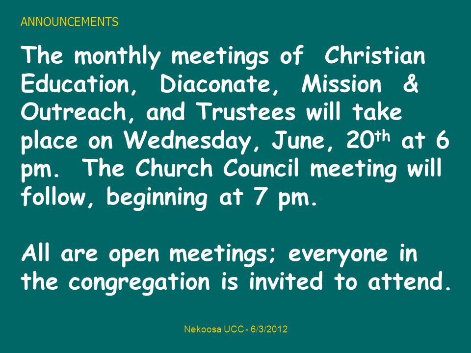 Nekoosa UCC - 6/3/2012 ANNOUNCEMENTS The monthly meetings of Christian Education, Diaconate, Mission & Outreach, and Trustees will take place on Wednesday, June, 20 th at 6 pm.