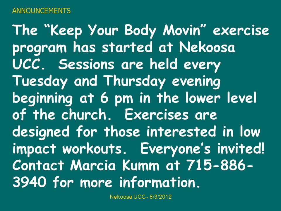 Nekoosa UCC - 6/3/2012 ANNOUNCEMENTS The Keep Your Body Movin exercise program has started at Nekoosa UCC.