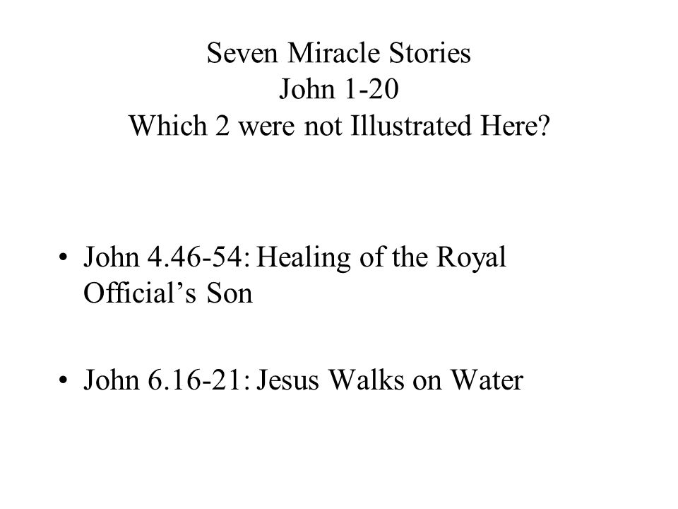 Seven Miracle Stories John 1-20 Which 2 were not Illustrated Here.