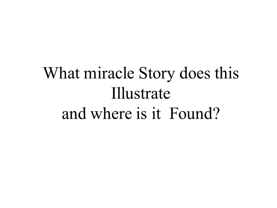 What miracle Story does this Illustrate and where is it Found?