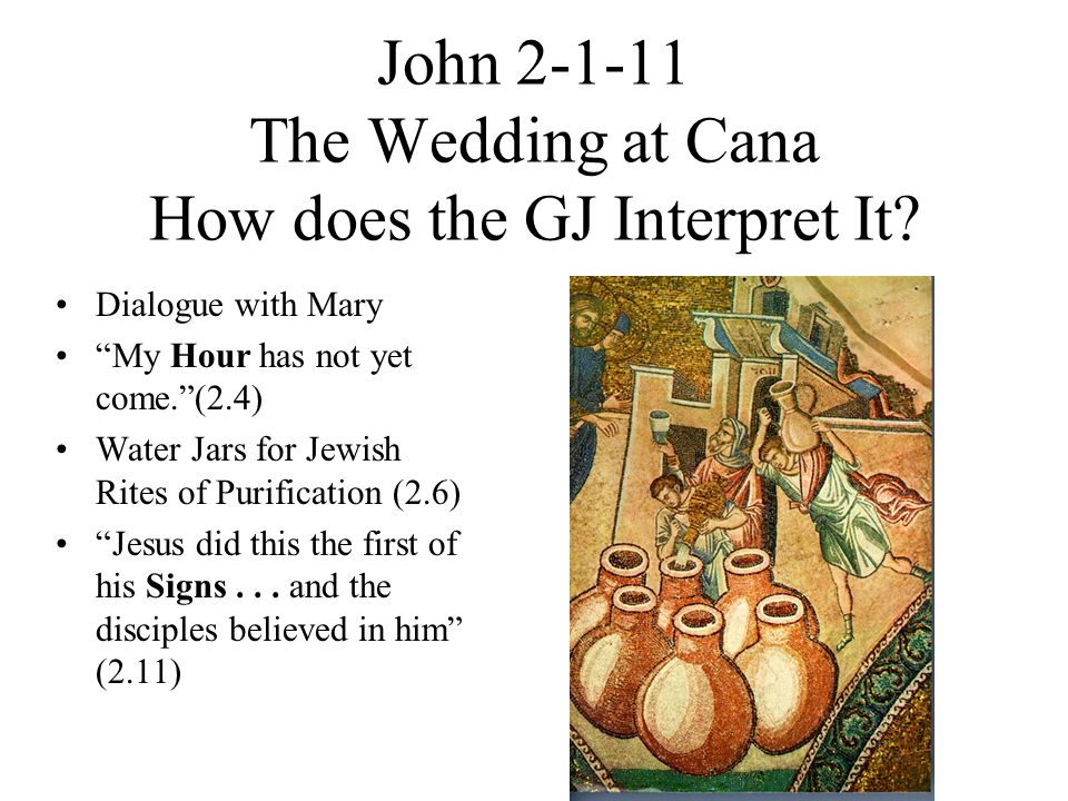 John 2-1-11 The Wedding at Cana How does the GJ Interpret It.