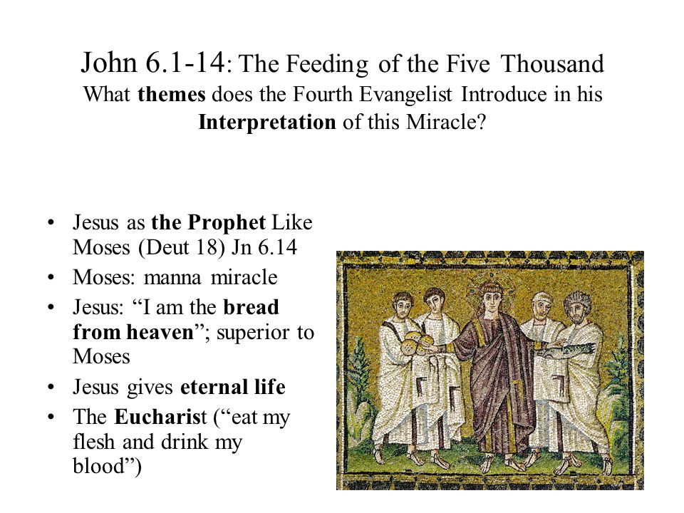John 6.1-14 : The Feeding of the Five Thousand What themes does the Fourth Evangelist Introduce in his Interpretation of this Miracle.