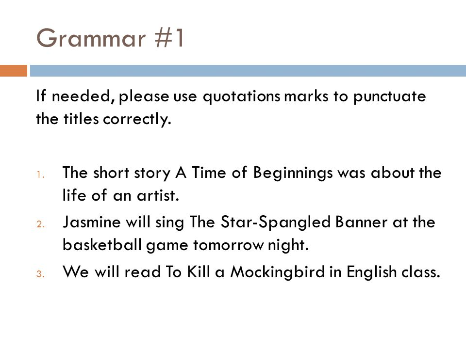 Grammar #1 If needed, please use quotations marks to punctuate the titles correctly. 1. The short story A Time of Beginnings was about the life of an