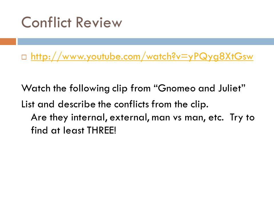Conflict Review http://www.youtube.com/watch?v=yPQyg8XtGsw Watch the following clip from Gnomeo and Juliet List and describe the conflicts from the cl
