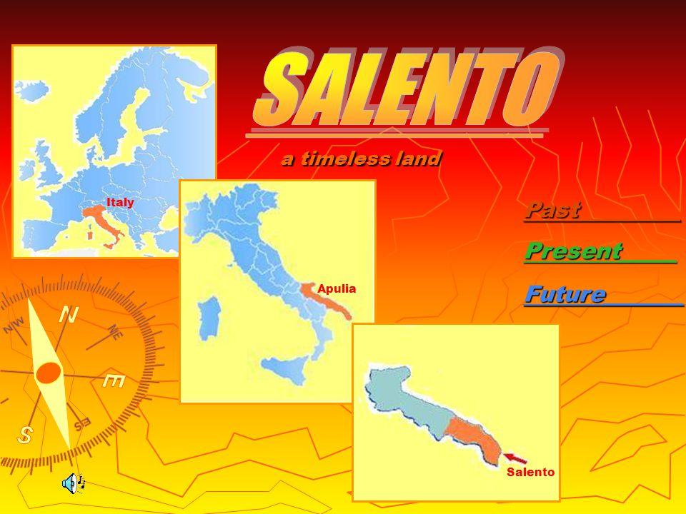 Past_________ Present_____ Future_______ Apulia Italy Salentoa timeless land