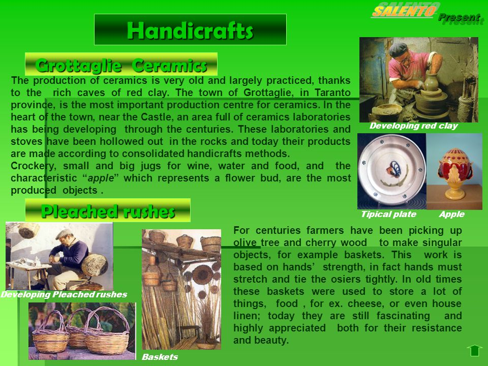 Present The production of ceramics is very old and largely practiced, thanks to the rich caves of red clay.