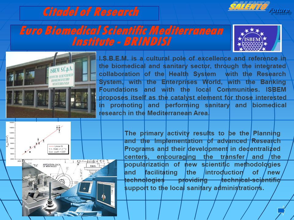 Future Euro Biomedical Scientific Mediterranean Institute - BRINDISI I.S.B.E.M. is a cultural pole of excellence and reference in the biomedical and s