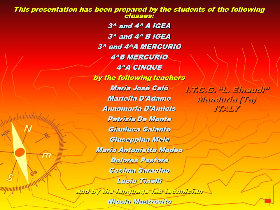 This presentation has been prepared by the students of the following classes: 3^ and 4^ A IGEA 3^ and 4^ B IGEA 3^ and 4^A MERCURIO 4^B MERCURIO 4^A C