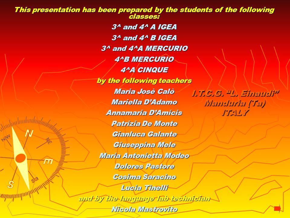 This presentation has been prepared by the students of the following classes: 3^ and 4^ A IGEA 3^ and 4^ B IGEA 3^ and 4^A MERCURIO 4^B MERCURIO 4^A CINQUE by the following teachers Maria Josè Calò Mariella DAdamo Annamaria DAmicis Patrizia De Monte Gianluca Galante Giuseppina Mele Maria Antonietta Modeo Dolores Pastore Cosima Saracino Lucia Tinelli and by the language lab technician Nicola Mastrovito I.T.C.G.