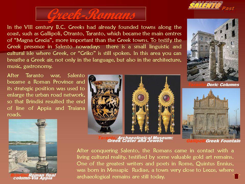 Past Greek-Romans Gallipoli:Greek Fountain In the VIII century B.C. Greeks had already founded towns along the coast, such as Gallipoli, Otranto, Tara
