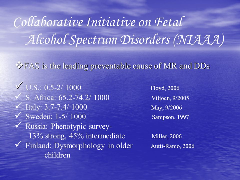 Collaborative Initiative on Fetal Alcohol Spectrum Disorders (NIAAA) FAS is the leading preventable cause of MR and DDs FAS is the leading preventable