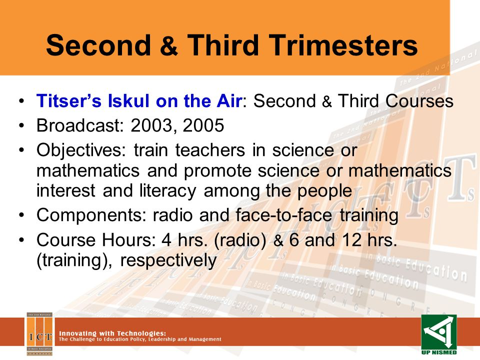 Second & Third Trimesters Titsers Iskul on the Air: Second & Third Courses Broadcast: 2003, 2005 Objectives: train teachers in science or mathematics