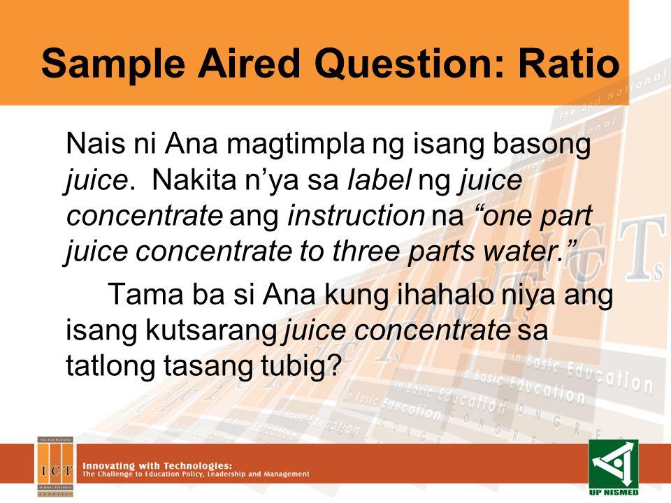 Sample Aired Question: Ratio Nais ni Ana magtimpla ng isang basong juice.