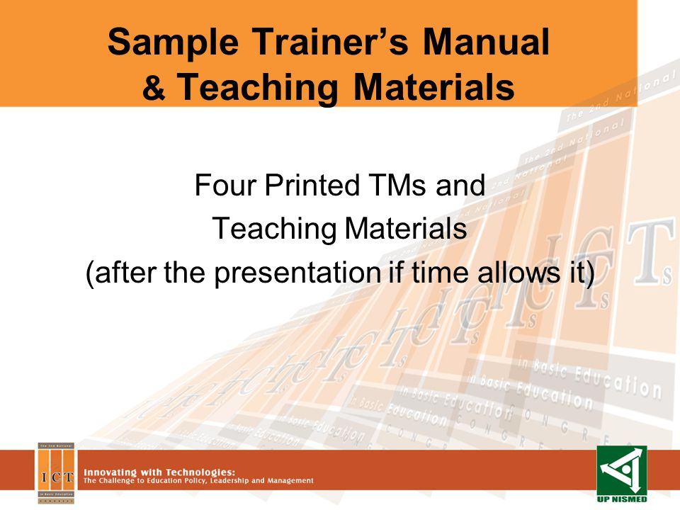 Sample Trainers Manual & Teaching Materials Four Printed TMs and Teaching Materials (after the presentation if time allows it)