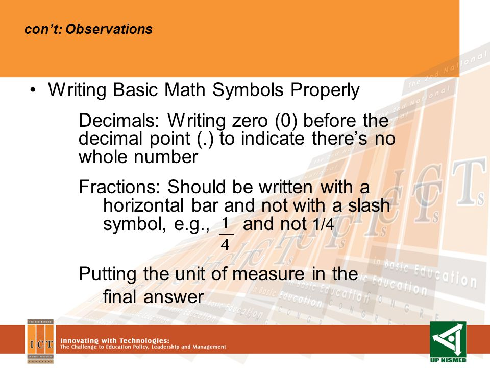 cont: Observations Writing Basic Math Symbols Properly Decimals: Writing zero (0) before the decimal point (.) to indicate theres no whole number Frac