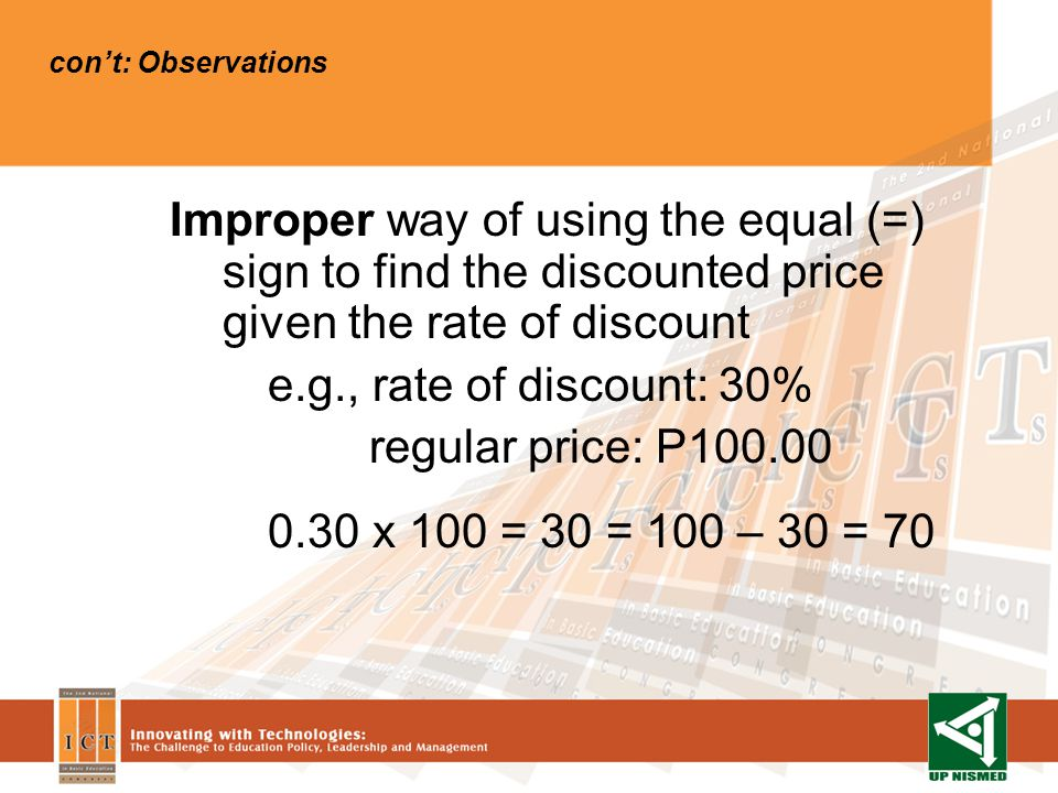 Improper way of using the equal (=) sign to find the discounted price given the rate of discount e.g., rate of discount: 30% regular price: P100.00 0.