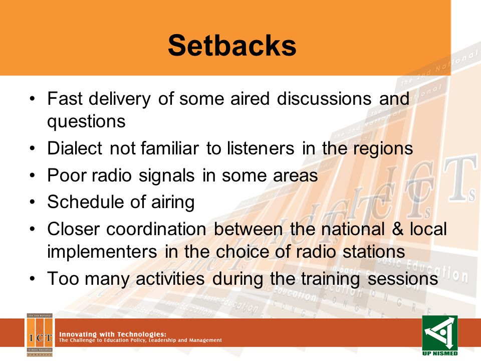 Setbacks Fast delivery of some aired discussions and questions Dialect not familiar to listeners in the regions Poor radio signals in some areas Sched