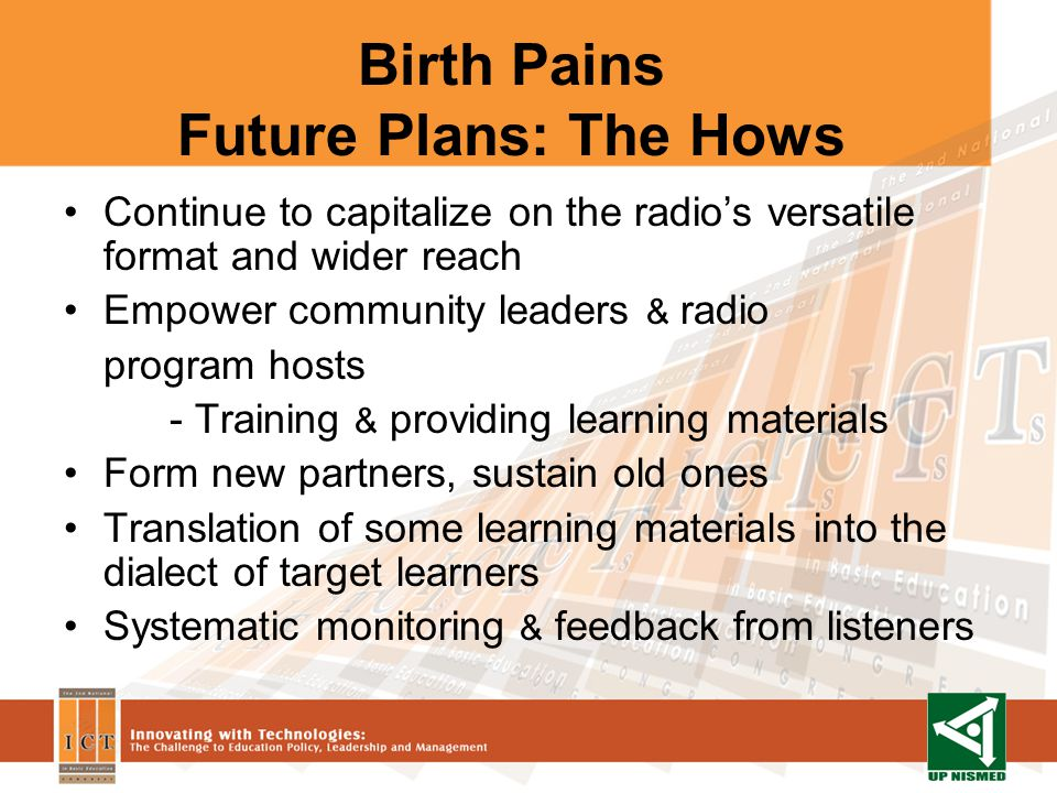 Birth Pains Future Plans: The Hows Continue to capitalize on the radios versatile format and wider reach Empower community leaders & radio program hos