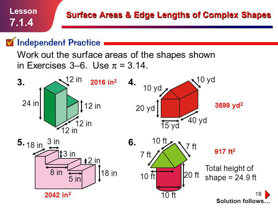 19 Independent Practice Solution follows… Lesson 7.1.4 Surface Areas & Edge Lengths of Complex Shapes Work out the surface areas of the shapes shown i