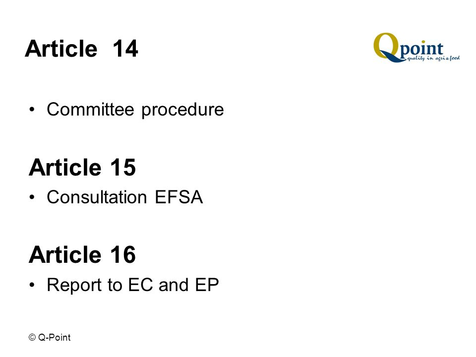 © Q-Point Article 14 Committee procedure Article 15 Consultation EFSA Article 16 Report to EC and EP