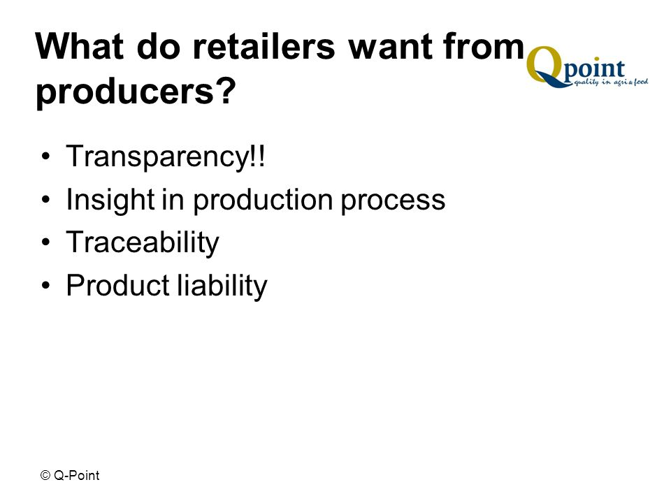 © Q-Point What do retailers want from producers. Transparency!.