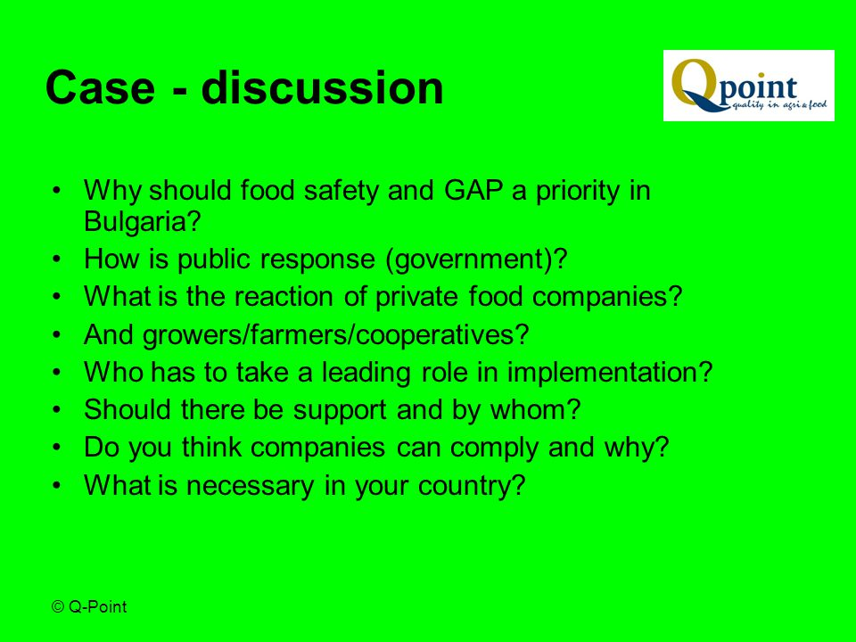 © Q-Point Case - discussion Why should food safety and GAP a priority in Bulgaria.