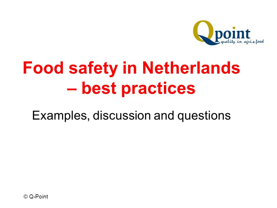 © Q-Point Food safety in Netherlands – best practices Examples, discussion and questions