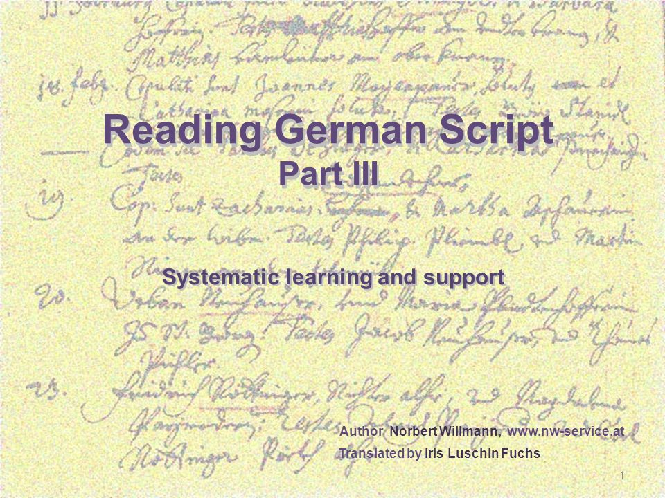 Lesen 1 Reading German Script Part III Reading German Script Part III Systematic learning and support Author Norbert Willmann, www.nw-service.at Translated by Iris Luschin Fuchs