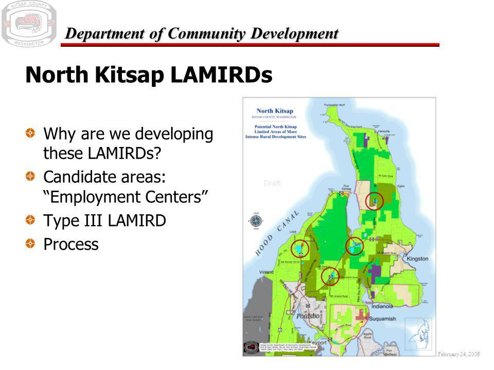 February 24, 2006 Department of Community Development North Kitsap LAMIRDs Why are we developing these LAMIRDs? Candidate areas: Employment Centers Ty