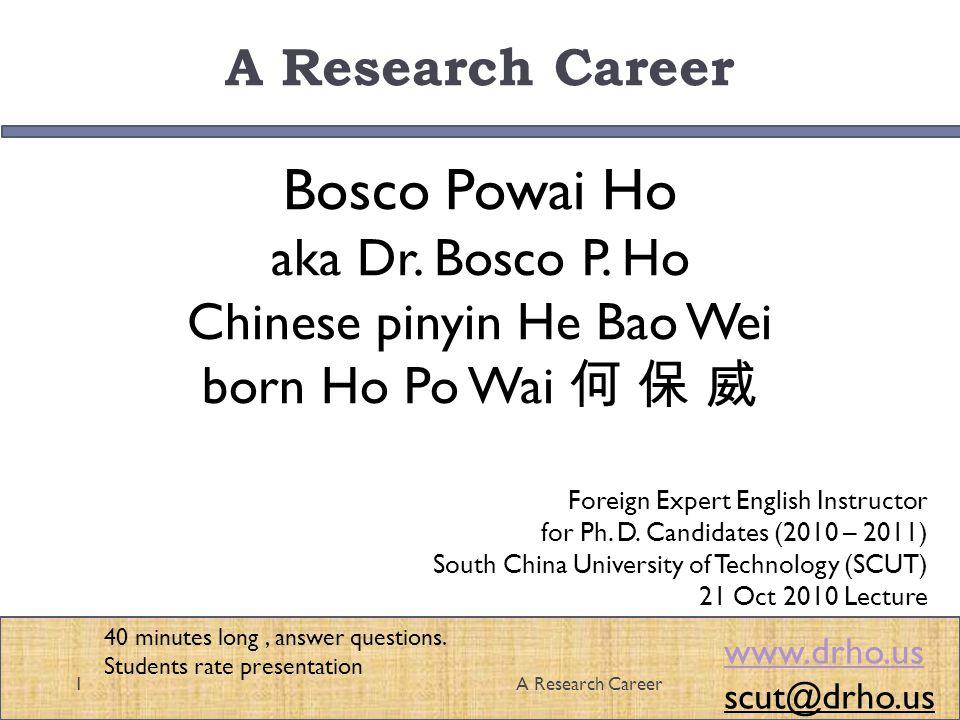 A Research Career Bosco Powai Ho aka Dr. Bosco P. Ho Chinese pinyin He Bao Wei born Ho Po Wai 1A Research Career Foreign Expert English Instructor for