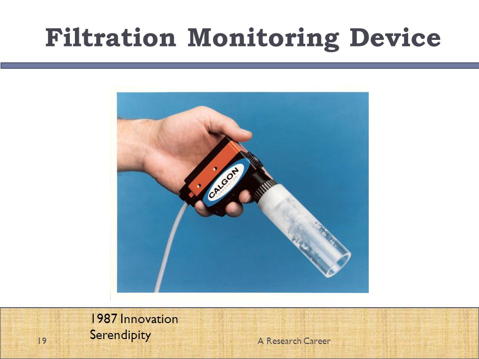 Filtration Monitoring Device 19A Research Career 1987 Innovation Serendipity