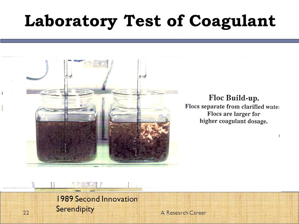 Laboratory Test of Coagulant 22A Research Career 1989 Second Innovation Serendipity