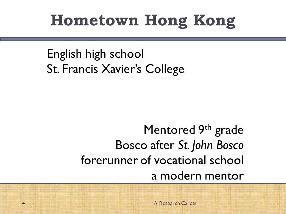 Hometown Hong Kong English high school St. Francis Xaviers College Mentored 9 th grade Bosco after St. John Bosco forerunner of vocational school a mo