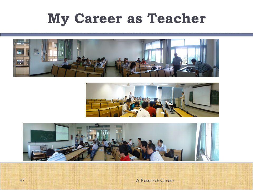 My Career as Teacher A Research Career47