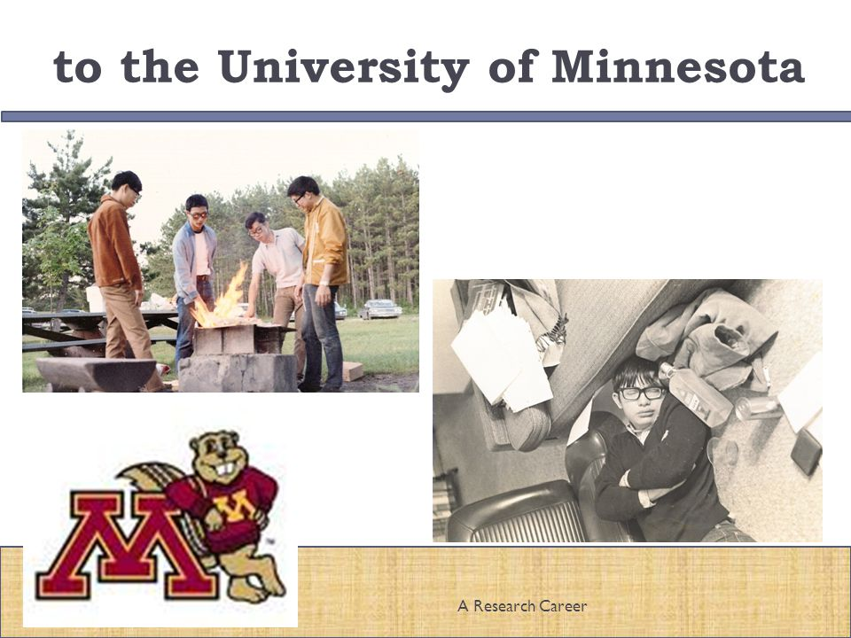 to the University of Minnesota 7A Research Career