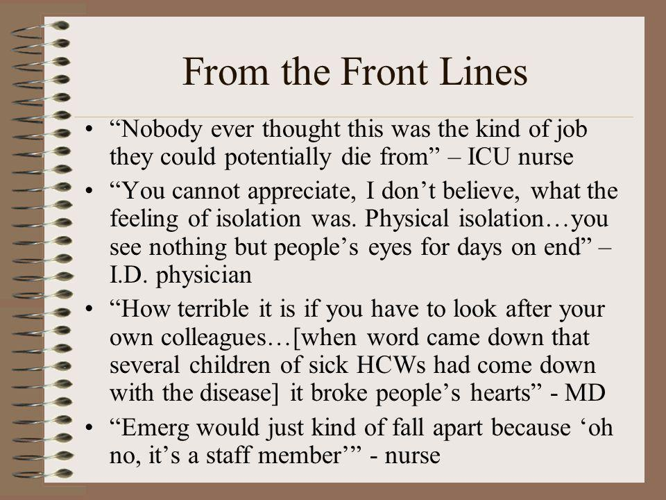 From the Front Lines Nobody ever thought this was the kind of job they could potentially die from – ICU nurse You cannot appreciate, I dont believe, w